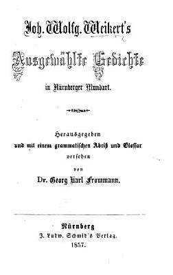 J  W  W  s ausgew  hlte Gedichte in N  rnberger Mundart  Herausgegeben und mit einem grammatischen Abriss und Glossar versehen von G  K  Frommann PDF