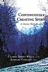 Continuously Creating Spirit: A Clarke Wells Reader