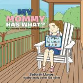 My Mommy Has What?: My Journey with Mommys Cancer