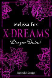 X-Dreams: Live your Desires! (15 Erotische Geschichten)