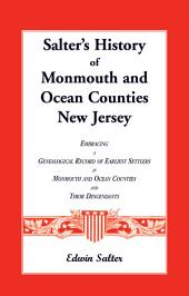 Salter's History of Monmouth and Ocean Counties New Jersey, Embracing a Genealogical Record of Earliest Settlers in Monmouth and Ocean Counties and Their Descendants