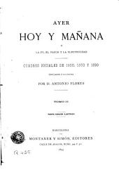 Ayer, hoy y mañana o la fe, el vapor y la electricidad, 2: cuadros sociales de 1800, 1850 y 1899, Volumen 2
