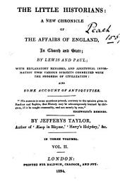 The Little Historians: a New Chronicle of the Affairs of England in Church and State, by Lewis and Paul;: With Explanatory Remarks, and Additional Information Upon Various Subjects Connected with the Progress of Civilisation: Also Some Account of Antiquities, Volume 2
