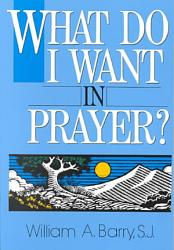 What Do I Want in Prayer?