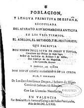 Poblacion y lengua primitiua de España, recopilada del Aparato a su monarchia antigua en los tres tiempos, el adelon, el mithico y el historico