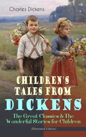 Children's Tales from Dickens – The Great Classics & The Wonderful Stories for Children (Illustrated Edition): Oliver Twist, David Copperfield, Great Expectations, A Christmas Carol, Holiday Romance, The Old Curiosity Shop, Nicholas Nickleby, Martin Chuzzlewit, Christmas Stories, A Child's Dream of a Star…