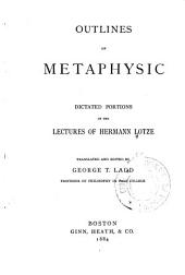 Outlines of Metaphysic: Dictated Portions of the Lectures of Hermann Lotze, Volume 1