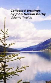 Collected Writings by John Nelson Darby Volume Twelve: Evangelic