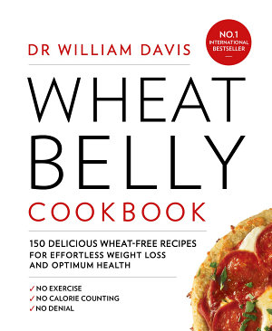 Wheat Belly Cookbook  150 delicious wheat free recipes for effortless weight loss and optimum health