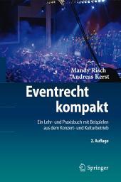 Eventrecht kompakt: Ein Lehr- und Praxisbuch mit Beispielen aus dem Konzert- und Kulturbetrieb, Ausgabe 2