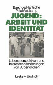 Jugend: Arbeit und Identität: Lebensperspektiven und Interessenorientierungen von Jugendlichen Eine Studie des Soziologischen Forschungsinstituts Göttingen (SOFI)
