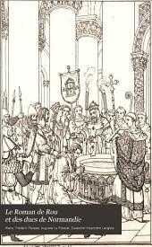 Le Roman de Rou et des ducs de Normandie: Volume1