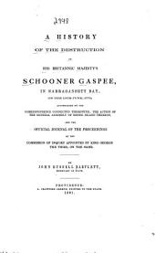 A History of the Destruction of His Britannic Majesty's Schooner Gaspee, in Narragansett Bay, on the 10th June, 1772: Accompanied by the Correspondence Connected Therewith; the Action of the General Assembly of Rhode Island Thereon, and the Official Journal of the Proceedings of the Commission of Inquiry, on the Same