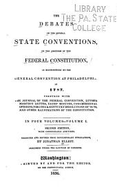 The debates in the several state conventions on the adoption of the Federal Constitution, as recommended by the general convention at Philadelphia in 1787: Together with the Journal of the Federal convention, Luther Martin's letter, Yates's minutes, Congressional opinions, Virginia and Kentucky resolutions of '98-'99, and other illustrations of the Constitution, Volume 1