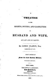 A treatise of the rights, duties and liabilities of husband and wife, at law and in equity