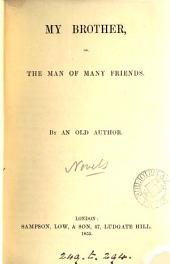 My brother; or, The man of many friends, by an old author [S. Ellis].