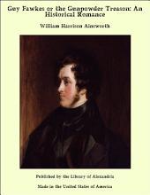 Guy Fawkes or the Gunpowder Treason: An Historical Romance