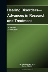 Hearing Disorders—Advances in Research and Treatment: 2013 Edition: ScholarlyBrief