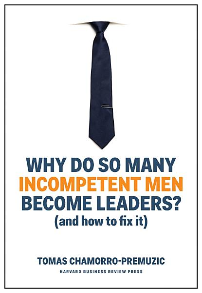 Download Why Do So Many Incompetent Men Become Leaders  Book