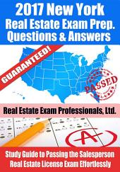 2017 New York Real Estate Exam Prep Questions, Answers & Explanations: Study Guide to Passing the Salesperson Real Estate License Exam Effortlessly