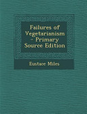 Failures of Vegetarianism - Primary Source Edition