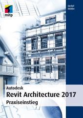 Autodesk Revit Architecture 2017: Praxiseinstieg