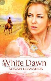 White Dawn: Book One of Susan Edwards' White Series