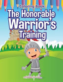 The Honorable Warrior's Training Coloring Book