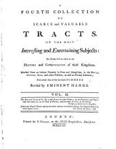 A Collection Of Scarce and Valuable Tracts, On The Most Interesting and Entertaining Subjects: But Chiefly Such as Relate to the History and Constitution of These Kingdoms: Selected from an Infinite Number in Print and Manuscript, in the Royal Cotton. Sion, and Other Publick, as Well as Private Libraries; Particularly that of the Late Lord Sommers, Volume 4, Issue 2