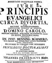 Dissertatio Inavgvralis Ivridica De Ivre Principis Evangelici Circa Divortia