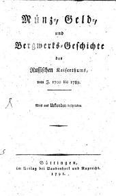 Münz-, Geld- und Bergwerks-Geschichte des Russischen Kaiserthums: vom J. 1700 bis 1789 : meist aus Urkunden beschrieben