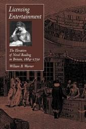 Licensing Entertainment: The Elevation of Novel Reading in Britain, 1684–1750