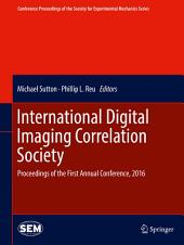 International Digital Imaging Correlation Society: Proceedings of the First Annual Conference, 2016