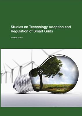 Studies on Technology Adoption and Regulation of Smart Grids PDF
