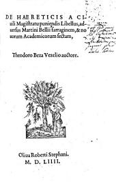 De haereticis a civili magistratu puniendis libellus, adversus Martini Bellii farraginem ...