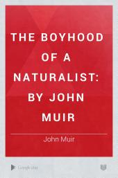The Boyhood of a Naturalist: By John Muir