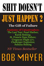 Shit Doesn't Just Happen II: The Gift of Failure