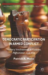 Democratic Participation in Armed Conflict: Military Involvement in Kosovo, Afghanistan, and Iraq