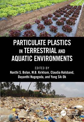 Particulate Plastics in Terrestrial and Aquatic Environments