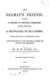 The Seaman's Friend: Containing a Treatise on Practical Seamanship, with Plates; a Dictionary of Sea Terms; Customs and Usages of the Merchant Service; Laws Relating to the Practical Duties of Master and Mariners