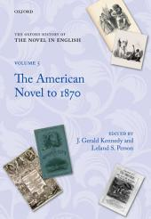 The Oxford History of the Novel in English: Volume 5: The American Novel to 1870