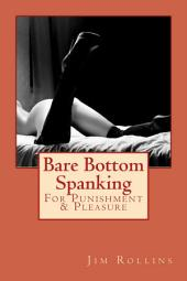 Bare Bottom Spanking: For Punishment & Pleasure