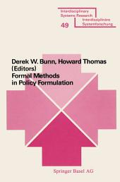 Formal Methods in Policy Formulation: The Application of Bayesian Decision Analysis to the Screening, Structuring, Optimisation and Implementation of Policies within Complex Organisations