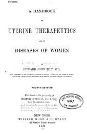 A Handbook of Uterine Therapeutics and of Diseases of Women: Volume 581; Volume 1881