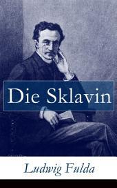 Die Sklavin - Vollständige Ausgabe: Schauspiel in vier Aufzügen