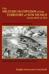 The Military Occupation of the Territory of New Mexico from 1846 to 1851: Facsimile of Original 1909 Edition