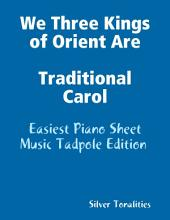 We Three Kings of Orient Are Traditional Carol - Easiest Piano Sheet Music Tadpole Edition