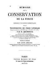 Mémoire sur la conservation de la force: précédé d'un exposé élémentaire de la transformation des forces naturelles