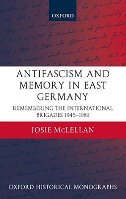 AntiFascism and Memory in East Germany