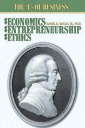 "$Economics, $Entrepreneurship, $Ethics: The ""E""s of Business"